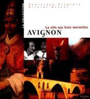Avignon ; la ville aux trois merveilles - Couverture - Format classique