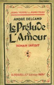 Le Prelude A L'Amour. Collection Jeunes Femmes Et Jeunes Filles N° 21. - Couverture - Format classique