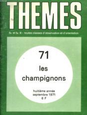 THEMES 71. LES CHAMPIGNONS. 6e ET 5e. III. TOUTES LES CLASSES D'OBSERVATION ET D'ORIENTATION. 8e ANNEE SEPTEMBRE 1971. - Couverture - Format classique