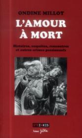 L'amour à mort ; histoires, enquêtes, rencontres et autres crimes passionnels - Couverture - Format classique