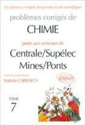 Problemes Corriges De Chimie Poses Aux Concours De Centrale/Supelec Mines/Ponts Tome 7 - Couverture - Format classique