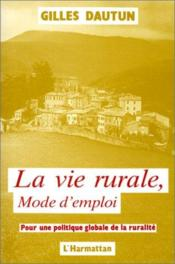 Vie rurale, mode d'emploi ; pour une politique globale de la ruralité - Couverture - Format classique