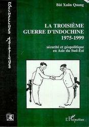 La Troisieme Guerre D'Indochine 1975-1999 ; Securite Et Geopolitique En Asie Du Sud-Est - Intérieur - Format classique
