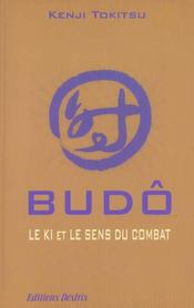 Budo. Le Ki Et Le Sens Du Combat - Intérieur - Format classique
