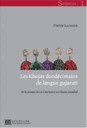 Les Khojas duodécimains de langue gujarati ; de la jamate de la Courneuve au réseau mondial - Couverture - Format classique