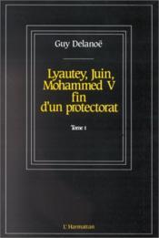 Lyautey, juin, Mohammed V ; fin d'un protectorat t.1 - Couverture - Format classique