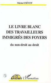 Le livre blanc des travailleurs émigrés des foyers ; du non-droit au droit - Intérieur - Format classique