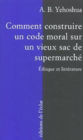 Comment Construire Un Code Moral Sur Un Vieux Sac... - Couverture - Format classique