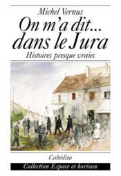 On M'A Dit...Dans Le Jura - Histoires Presque Vraies - Couverture - Format classique
