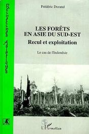 Les forêts en Asie du sud-est ; recul et exploitation ; le cas de l'Indonésie - Intérieur - Format classique
