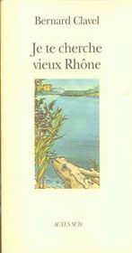 Je Te Cherche Vieux Rhone Ou Les Metamorphoses D'Un Dieu - Intérieur - Format classique