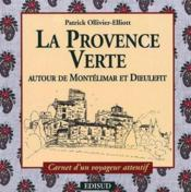 La Provence verte ; autour de Montélimar et Dieulefit - Couverture - Format classique