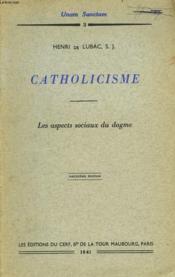 Catholicisme. Les Aspects Sociaux Du Dogme. - Couverture - Format classique