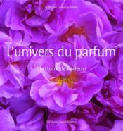 L'univers du parfum ; l'histoire des odeurs - Couverture - Format classique