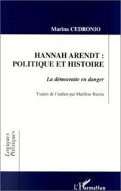 Hannah Arendt: politique et histoire, la démocratie en danger - Couverture - Format classique