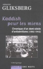 Kaddish Pour Les Miens ; Chronique D'Un Demi-Siecle D'Antisemitisme, 1892-1942 - Couverture - Format classique