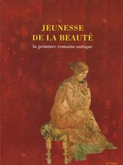 JEUNESSE DE LA BEAUTE. La peinture romaine antique (BROCHE) - Intérieur - Format classique