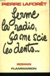 Ferme La Radio, Ca Me Scie Les Dents. - Couverture - Format classique
