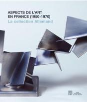Vente livre :  Aspects de l'Art en France 1950-1970 ; la collection Allemand  - Collectif