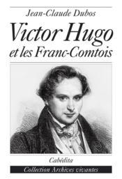 Victor Hugo Et Les Franc-Comtois - Couverture - Format classique