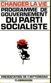 Changer La Vie. Programme De Gouvernement Du Parti Socialiste. - Couverture - Format classique