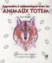 Apprendre à communiquer avec les animaux totems ; améliorez votre vie grâce à la sagesse des animaux - Couverture - Format classique