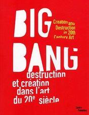 Big bang - destruction et creation dans l'art du xxe siecle - Intérieur - Format classique