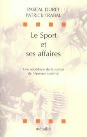 Le sport et ses affaires : une sociologie de la justice de l'epreuve sportive - Intérieur - Format classique