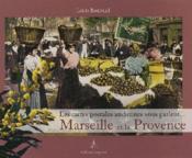 Marseille et la Provence ; les cartes postales anciennes vous parlent... - Couverture - Format classique