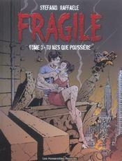 Fragile T.3 ; Tu N'Es Que Poussiere - Intérieur - Format classique