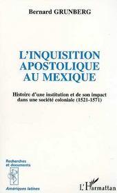 L'inquisition apostolique au mexique ; histoire d'une institution et de son impact dans une société coloniale, 1521-1571 - Intérieur - Format classique