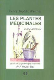 Les Plantes Medicinales. Mode D'Emploi ; Precis De Phytotherapie Simplifiee - Intérieur - Format classique