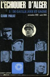 L'Echiquier D'Alger - Ii - De Gaulle Joue Et Gagne - Novembre 1942 - Aout 1944 - Couverture - Format classique