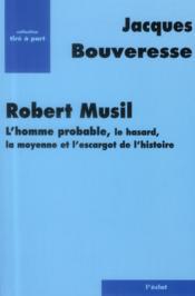 Robert Musil ; l'homme probable, le hasard, la moyenne et l'escargot de l'histoire - Couverture - Format classique