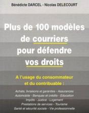 Plus de 100 modèles de courriers pour défendre vos droits ; à l'usage du consommateur et du contribuable - Couverture - Format classique