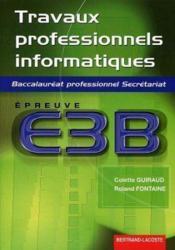 Travaux professionnels informatiques ; épreuve E3B ; baccalauréat professionnel secrétariat ; manuel de l'élève - Couverture - Format classique