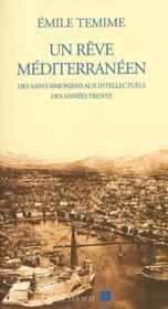 Un Reve Mediterraneen ; Des Saint-Simoniens Aux Intellectuels Des Annees Trente - Couverture - Format classique