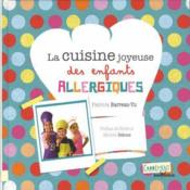 La cuisine joyeuse des enfants allergiques ; recettes magiques pour se régaler - Couverture - Format classique