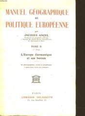 Manuel Geographique De Politique Europeenne - Tome Ii L'Europe Germanique Et Ses Bornes - Couverture - Format classique