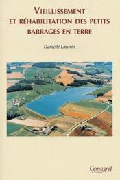 Vieillissement et réhabilitation des petits barrages en Terre - Couverture - Format classique