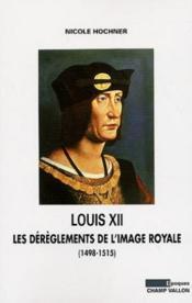 Louis XII ; les dérèglements de l'image royale - Couverture - Format classique