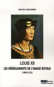 Louis XII ; les dérèglements de l'image royale - Intérieur - Format classique