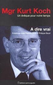 A Dire Vrai Kurt Koch ; Entretiens Avec Patricia Briel Et Philippe Baud - Intérieur - Format classique