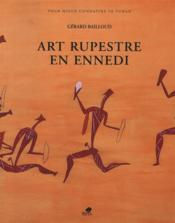 Vente livre :  Art rupestre en Ennedi ; Looking for Rock Paintings and Engravings in the Ennedi Hills  - Gerard Bailloud