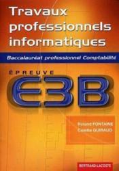 Travaux professionnels informatiques ; épreuve E3B ; baccalauréat professionnel comptabilité ; manuel de l'élève - Couverture - Format classique