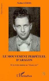 Le Mouvement Perpetuel D'Aragon : De La Revolte Dadaiste Au Monde Reel - Intérieur - Format classique