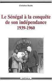 Le Sénégal à la conquête de son indépendance 1939-1960 - Couverture - Format classique