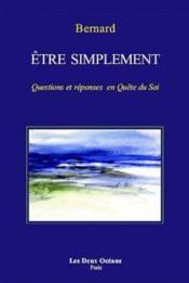 Être simplement ; questions et réponses en quête de soi - Couverture - Format classique