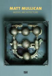 Matt Mullican ; model architecture - Couverture - Format classique