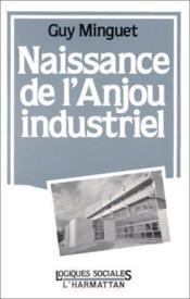 Naissance de l'Anjou industriel - Couverture - Format classique